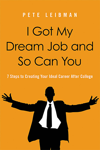 I got my dream job Interview with Pete Leibman, Author of I Got My Dream Job