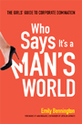 Who Says Its A Mans World Book Review: Who Says Its A Mans World by Emily Bennington