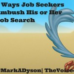 7 Ways Job Seekers Ambush His or Her Job Search