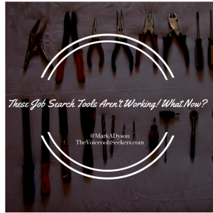 These Job Search Tools Aren't Working! What Now-