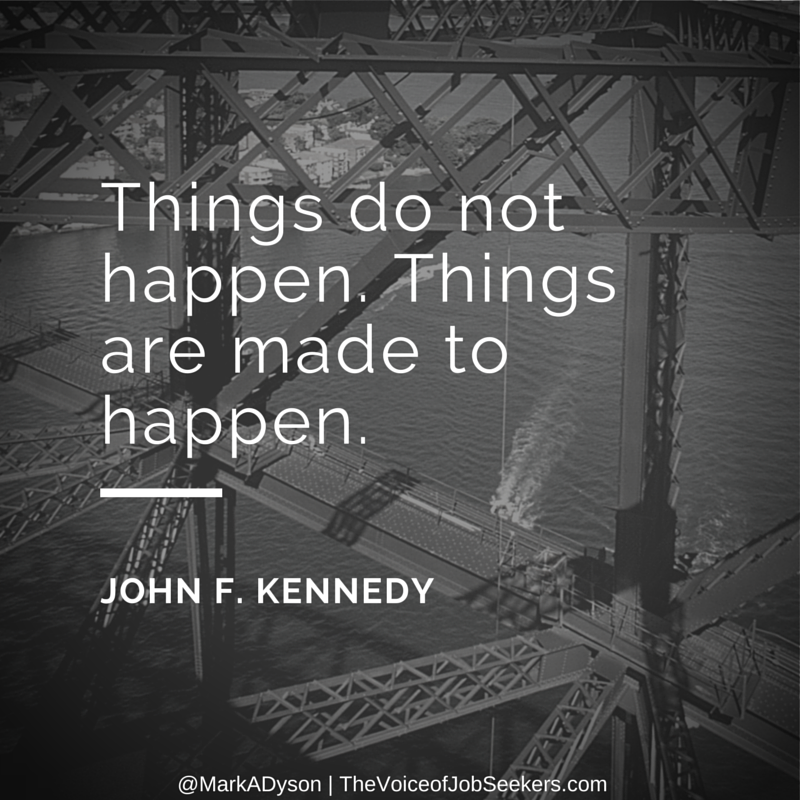 Things do not happen. Things are made to