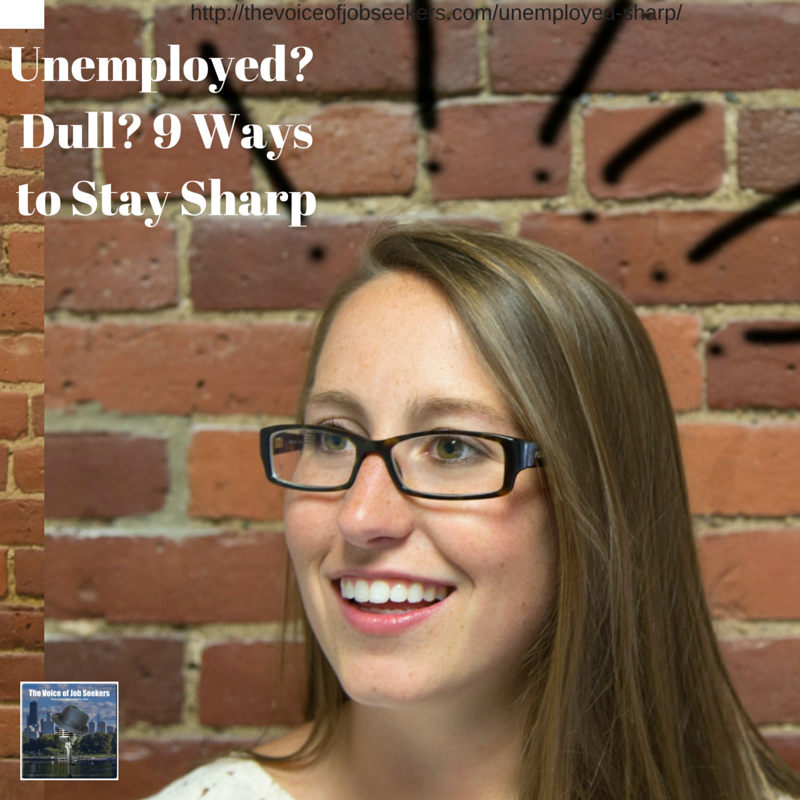 Unemployed – Dull? 9 Ways to Stay Sharp