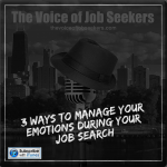 3 Ways to Manage Your Fluctuating Emotions During Your Job Search
