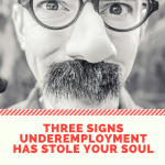 Three Signs Underemployment Has Stole Your Soul