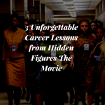 3 Unforgettable Career Lessons from Hidden Figures The Movie