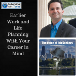 Earlier Work and Life Planning With Your Career in Mind