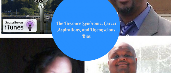 The Beyonce Syndrome, Career Aspirations, and Unconscious Bias