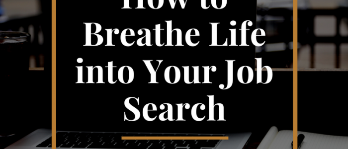 How to Breathe Life into Your Job Search