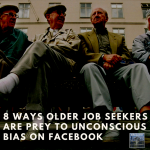 8 Ways Older Job Seekers are Prey to Unconscious Bias on Facebook