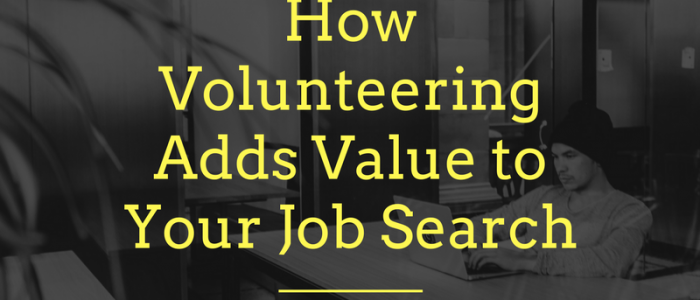 How Volunteering Adds Value to Your Job Search