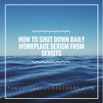 How to Shut Down Daily Workplace Sexism From Sexists