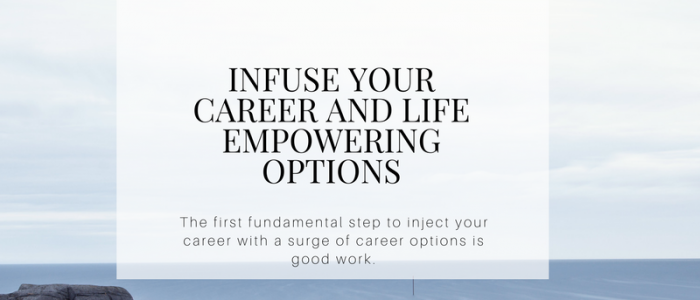 Infuse Your Career and Life Empowering Options