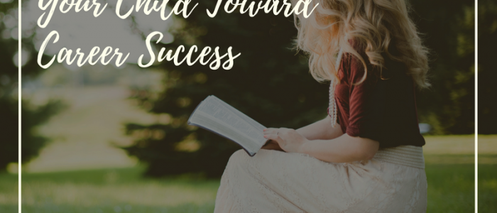 Simple Steps to Steer Your Child Toward Career Success