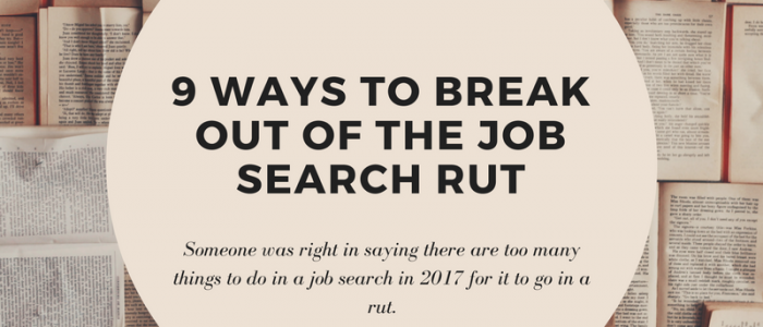 9 Ways to Break Out of the Job Search Rut