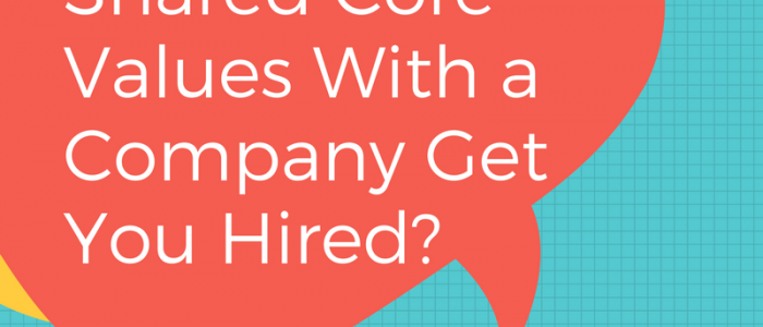 How Can Shared Core Values With a Company Get You Hired?