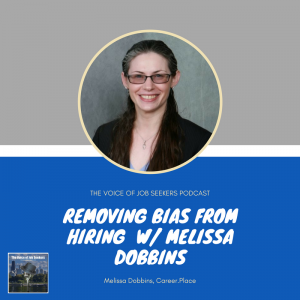 Removing Bias From Hiring with Melissa Dobbins - The Voice of Job