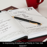 Is Impressing Employers a Priority in Your Job Search?