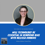 Is Technology Essential in Removing Hiring Bias with Melissa Dobbins