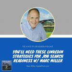 You'll Need These Linkedin Strategies for Job Search Readiness with Marc Miller