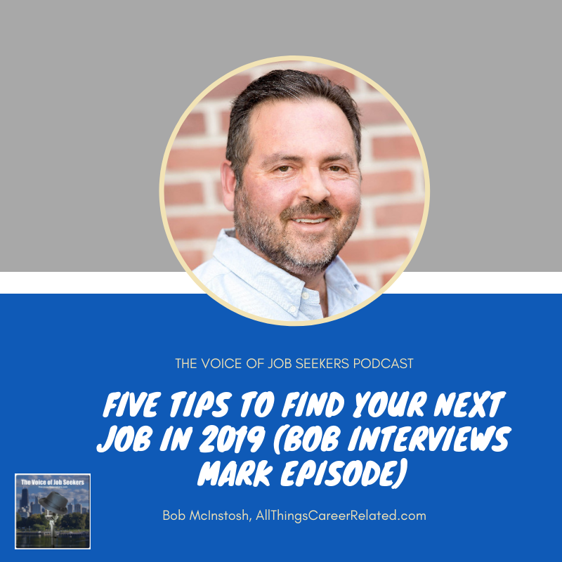 FIVE TIPS TO FIND YOUR NEXT JOB IN 2019 (BOB INTERVIEWS MARK EPISODE)