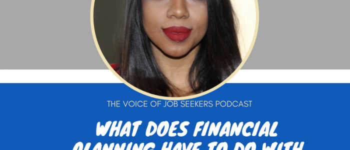 WHAT DOES FINANCIAL PLANNING HAVE TO DO WITH YOUR JOB SEARCH_