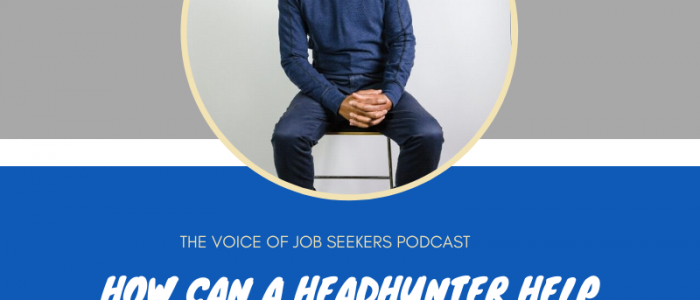 HOW CAN A HEADHUNTER HELP YOUR JOB SEARCH