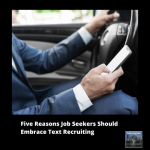 7 Reasons Job Seekers Should Embrace Text Recruiting