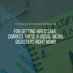 For Getting Hired Sake, Correct These 9 Social Media Disasters
