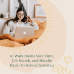 20 Ways Moms Save Time, Job Search, and Handle Back-To-School Activities