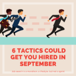 6 Tactics Could Get You Hired in September