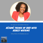 Resume Trends of 2021 with Ashley Watkins
