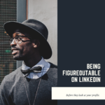 Be Figureoutable on LinkedIn Before They See Your Profile